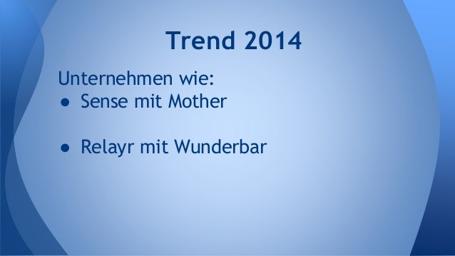 Unternehmen wie: ● Sense mit Mother ● Relayr mit Wunderbar Trend 2014
