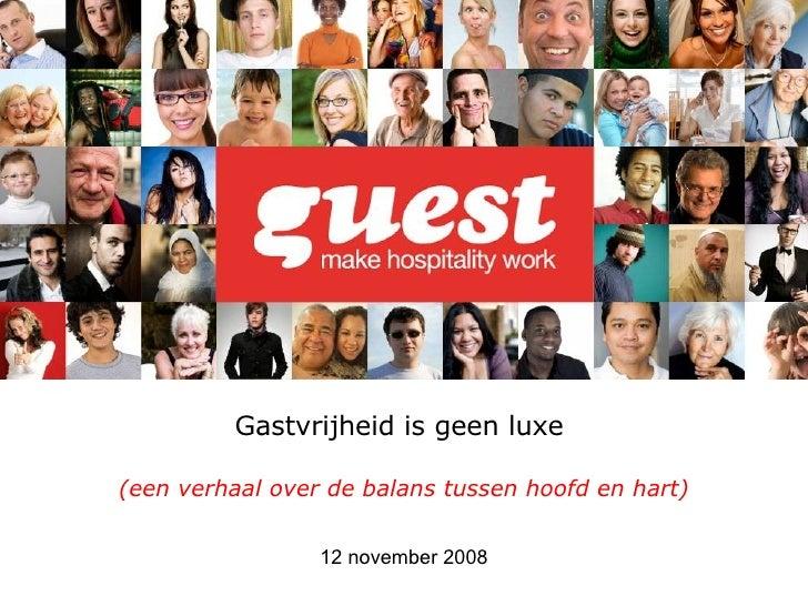 Gastvrijheid is geen luxe    (een verhaal over de balans tussen hoofd en hart) 12 november 2008