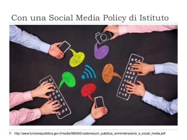 Con una Social Media Policy di Istituto http://www.funzionepubblica.gov.it/media/982042/vademecum_pubblica_amministrazione...