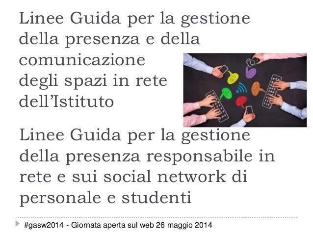 Linee Guida per la gestione della presenza e della comunicazione degli spazi in rete dell'Istituto Linee Guida per la gest...