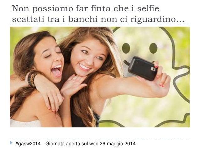 Non possiamo far finta che i selfie scattati tra i banchi non ci riguardino… #gasw2014 - Giornata aperta sul web 26 maggio...