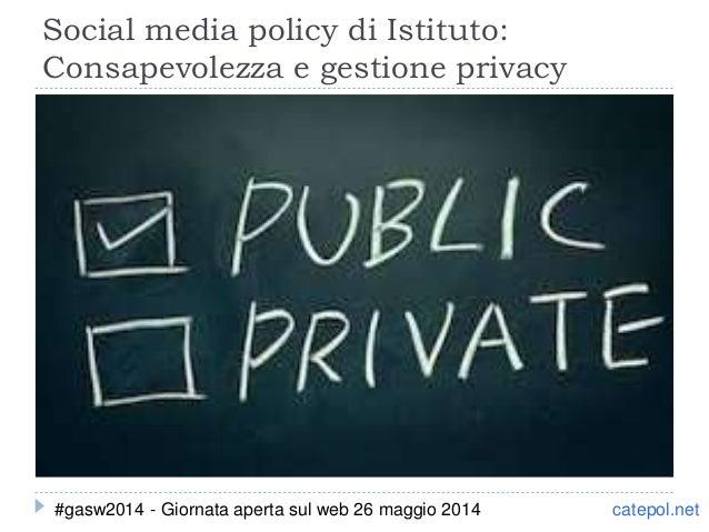 Social media policy di Istituto: Consapevolezza e gestione privacy catepol.net#gasw2014 - Giornata aperta sul web 26 maggi...