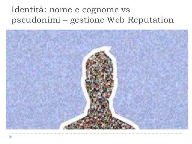 Identità: nome e cognome vs pseudonimi – gestione Web Reputation