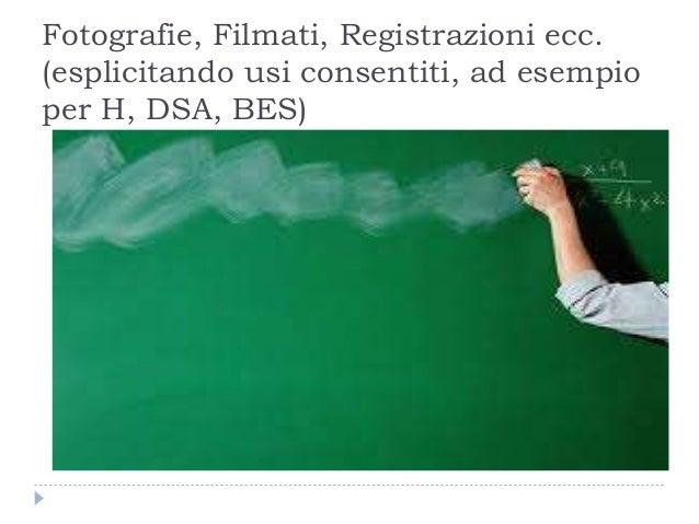 Fotografie, Filmati, Registrazioni ecc. (esplicitando usi consentiti, ad esempio per H, DSA, BES)