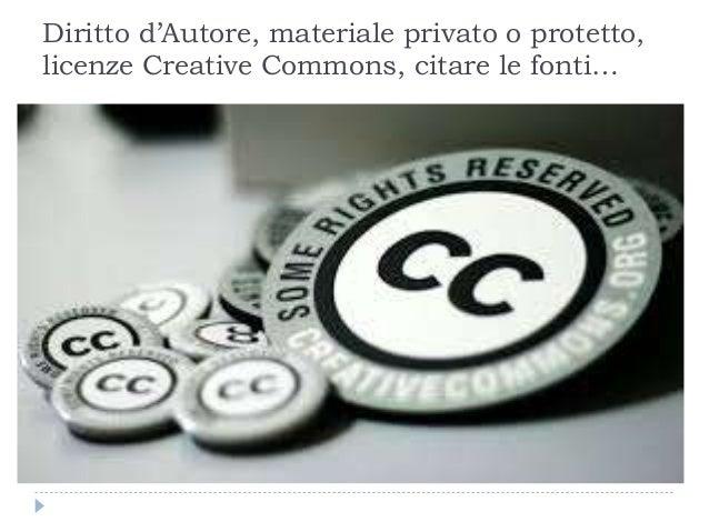 Diritto d'Autore, materiale privato o protetto, licenze Creative Commons, citare le fonti…