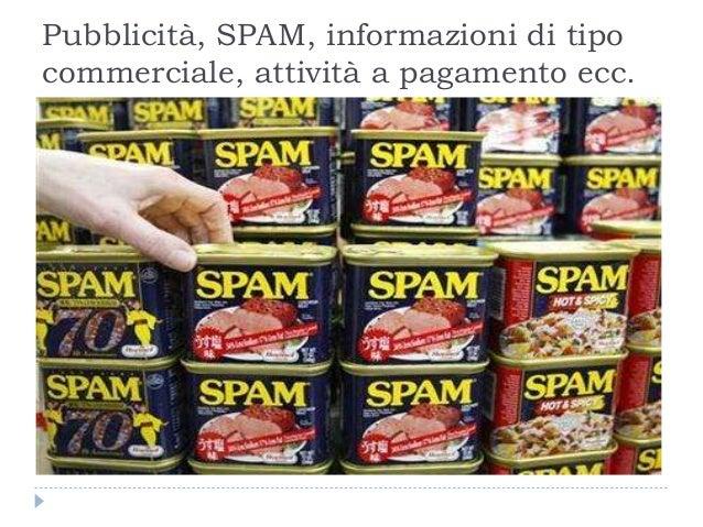 Pubblicità, SPAM, informazioni di tipo commerciale, attività a pagamento ecc.