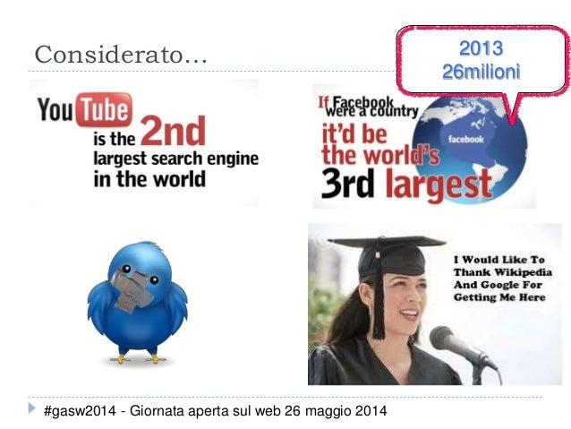 Considerato… #gasw2014 - Giornata aperta sul web 26 maggio 2014 2013 26milioni