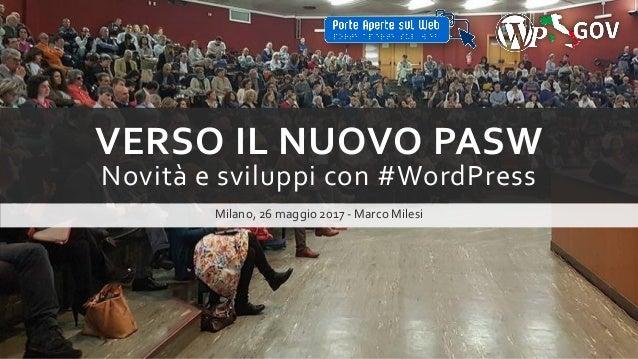 VERSO IL NUOVO PASW Novità e sviluppi con #WordPress Milano, 26 maggio 2017 - Marco Milesi