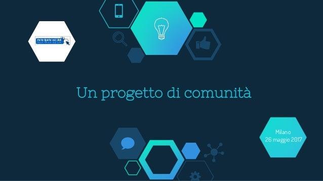 Un progetto di comunità Milano 26 maggio 2017