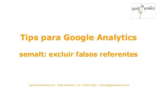 www.Guiometrics.com - Calle Asturias 4, 1D - 33204 Gijón - metrics@guiometrics.com Tips para Google Analytics semalt: excl...
