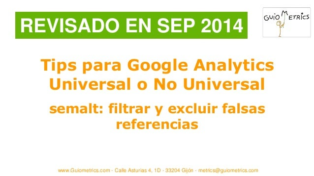 REVISADO EN SEP 2014  Tips para Google Analytics  Universal o No Universal  semalt: filtrar y excluir falsas  referencias ...