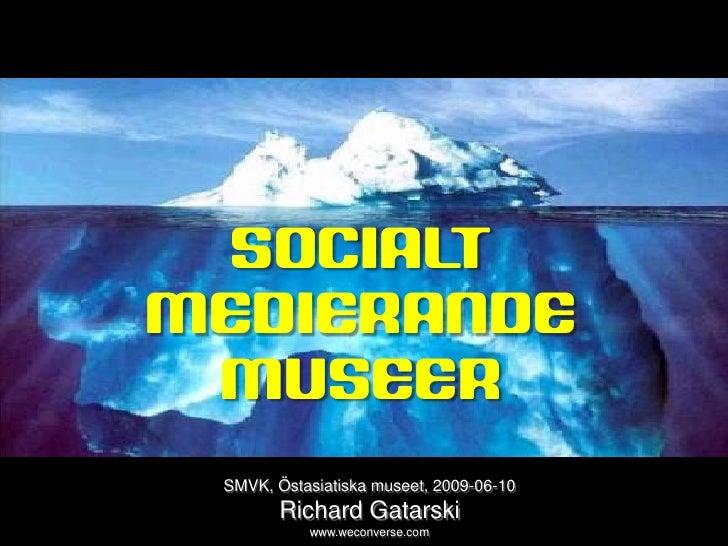 sociala medier             SOCIALT        MEDIERANDE         MUSEER                  SMVK, Östasiatiska museet, 2009-06-10...