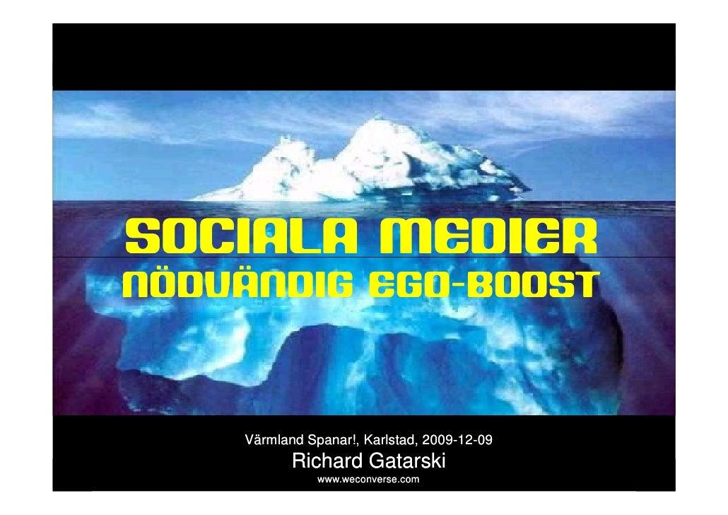 sociala medier     SOCIALA MEDIER NÖDVÄNDIG EGO-BOOST           EGO-                     Värmland Spanar!, Karlstad, 2009-...
