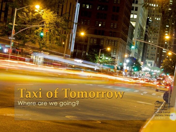 Taxi of TomorrowWhere are we going?    Carlos Coello                       Jessica Esposito                       Scott...