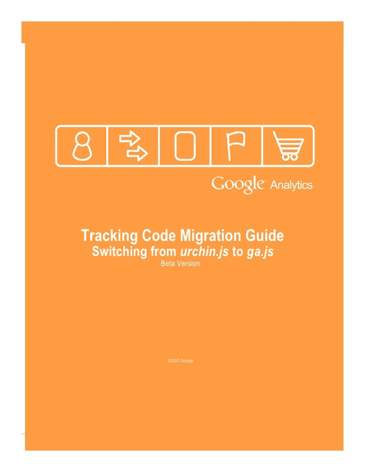 Tracking Code Migration Guide                Switching from urchin.js to ga.js                            Beta Version    ...