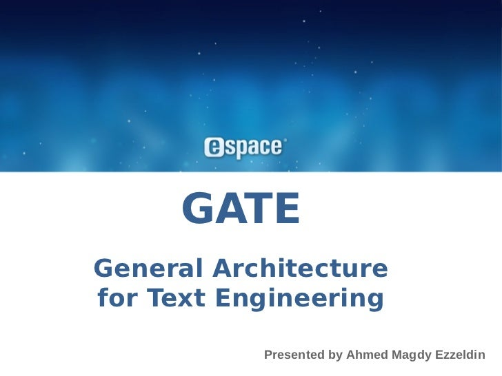 GATEGeneral Architecturefor Text Engineering           Presented by Ahmed Magdy Ezzeldin