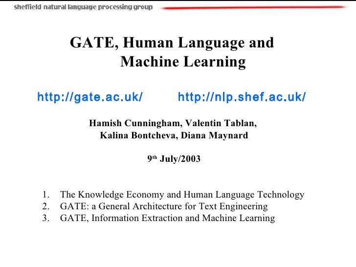 <ul><li>GATE, Human Language and  Machine Learning </li></ul><ul><li>http://gate.ac.uk/   http://nlp.shef.ac.uk/   </li></...