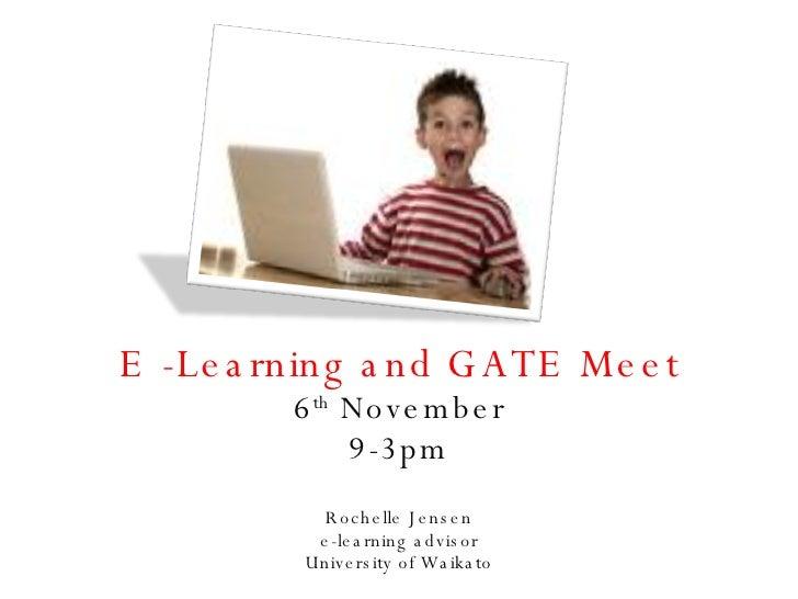 E -Learning and GATE Meet 6 th  November 9-3pm Rochelle Jensen e-learning advisor University of Waikato
