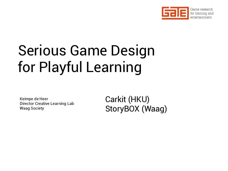 Serious Game Designfor Playful LearningKeimpe de HeerDirector Creative Learning Lab                                 Carkit...