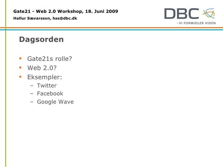 Dagsorden <ul><li>Gate21s rolle? </li></ul><ul><li>Web 2.0? </li></ul><ul><li>Eksempler: </li></ul><ul><ul><li>Twitter </l...