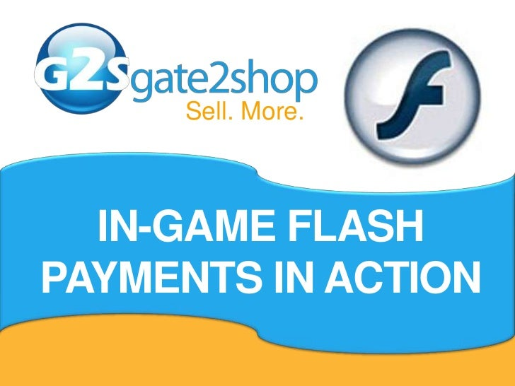 Sell. More.<br />IN-GAME FLASH PAYMENTS IN ACTION<br />