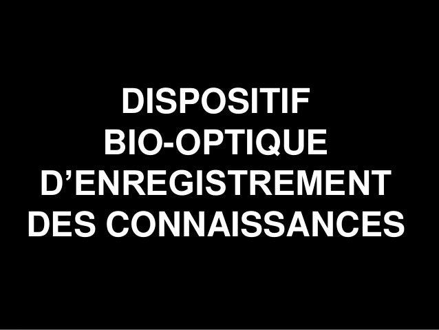 LA LUMIÈRE AU BOUT DU TUNNELDISPOSITIFBIO-OPTIQUED'ENREGISTREMENTDES CONNAISSANCES