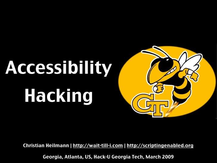 Accessibility   Hacking    Christian Heilmann   http://wait-till-i.com   http://scriptingenabled.org            Georgia, A...
