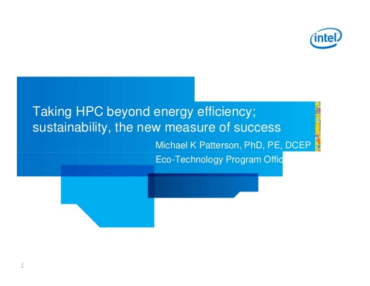 Taking HPC beyond energy efficiency;    sustainability, the new measure of success                        Michael K Patter...