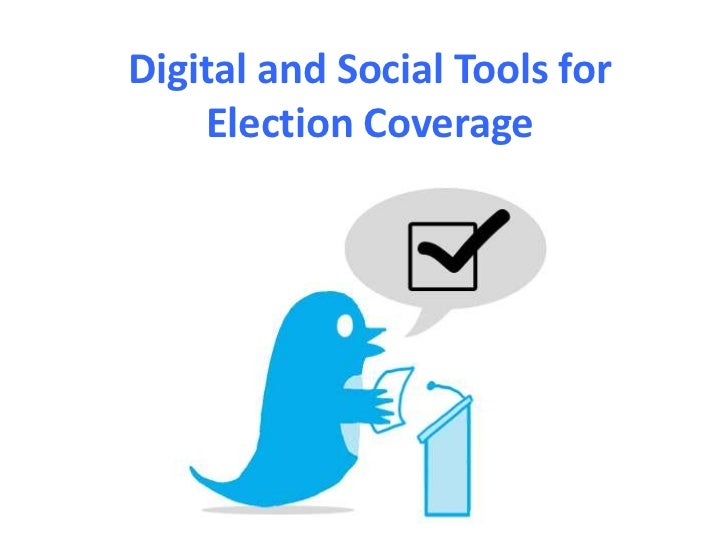 Digital and Social Tools for    Election Coverage