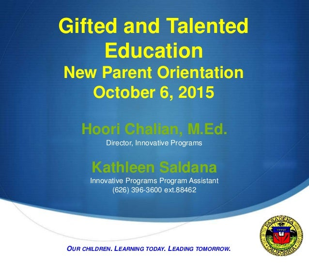 S Gifted and Talented Education New Parent Orientation October 6, 2015 Hoori Chalian, M.Ed. Director, Innovative Programs ...