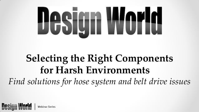 Selecting the Right Components for Harsh Environments Find solutions for hose system and belt drive issues