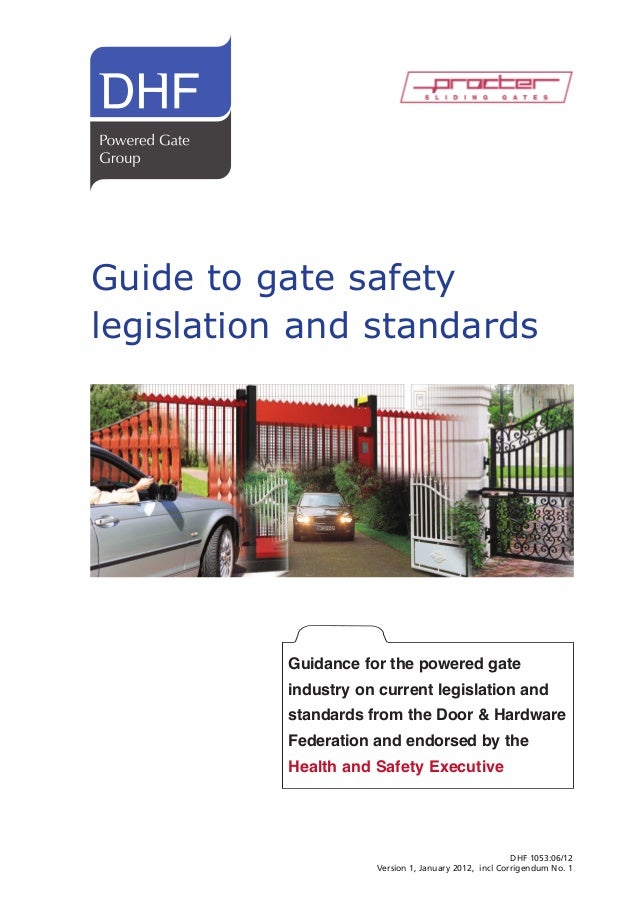 Guide to gate safety legislation and standards  Guidance for the powered gate  industry on current legislation and  standa...