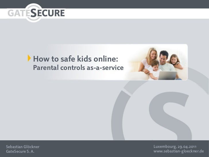 How to safe kids online:              Parental controls as-a-serviceSebastian Glöckner                             Luxembo...