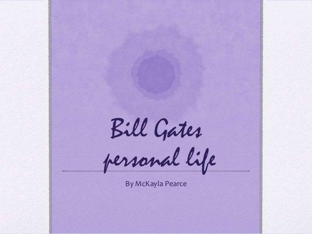 Bill Gatespersonal life  By McKayla Pearce