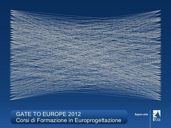 GATE TO EUROPE 2012Corsi di Formazione in Europrogettazione