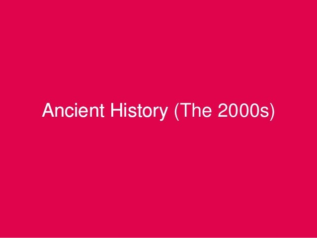 Ancient History (The 2000s)Ancient History