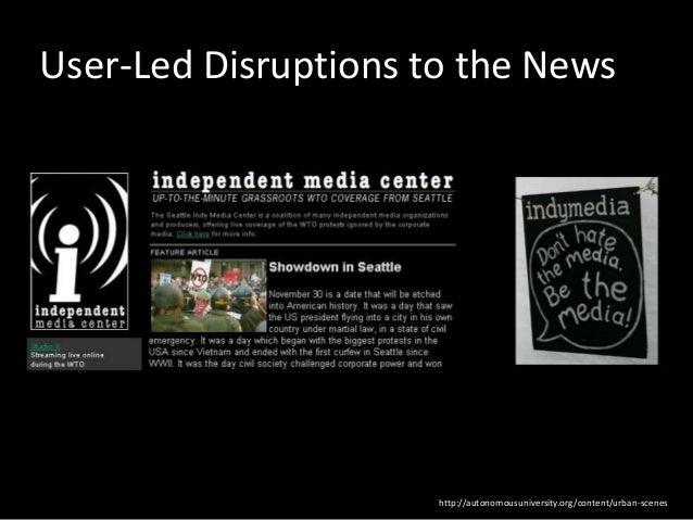 http://autonomousuniversity.org/content/urban-scenes User-Led Disruptions to the News