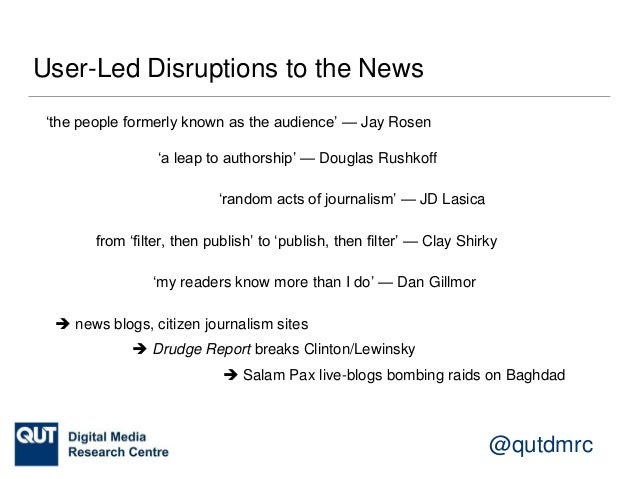@qutdmrc User-Led Disruptions to the News 'random acts of journalism' — JD Lasica 'a leap to authorship' — Douglas Rushkof...