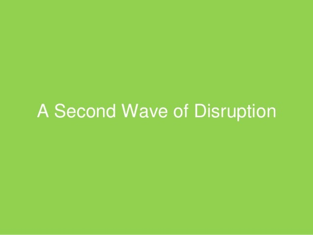 A Second Wave of Disruption