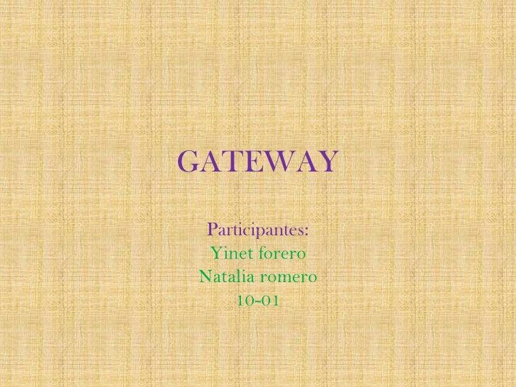 GATEWAY Participantes: Yinet foreroNatalia romero    10-01