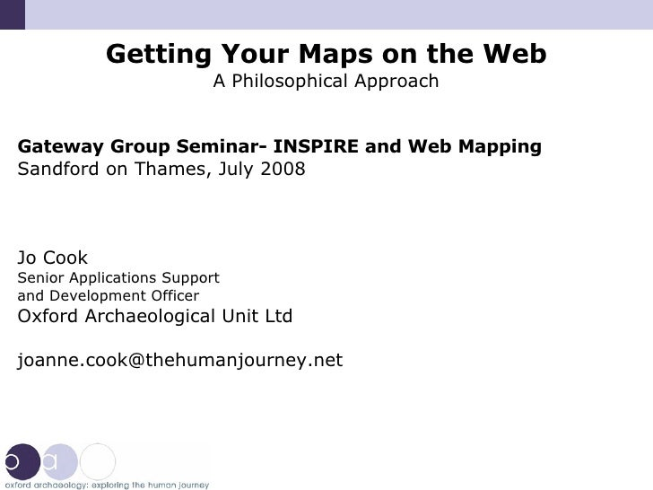 Getting Your Maps on the Web A Philosophical Approach Gateway Group Seminar- INSPIRE and Web Mapping Sandford on Thames, J...