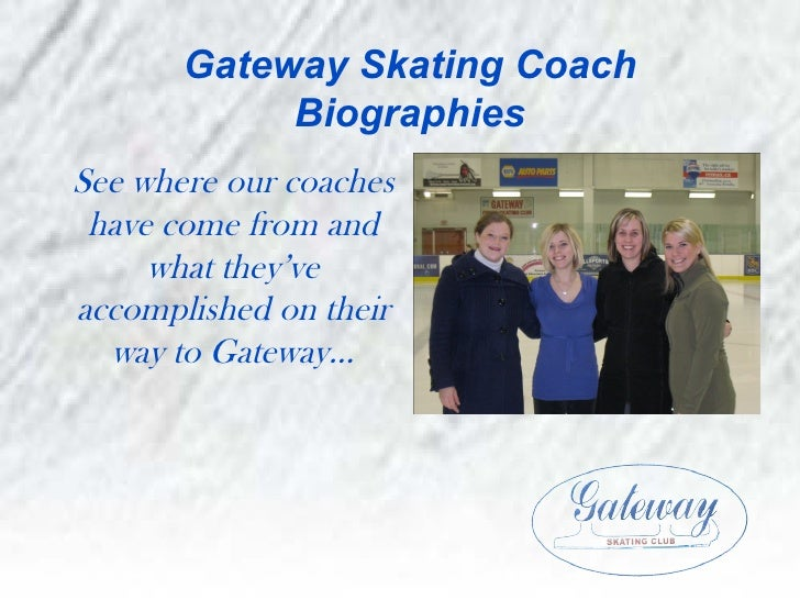 Gateway Skating Coach            BiographiesSee where our coaches have come from and     what they'veaccomplished on their...