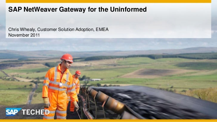SAP NetWeaver Gateway for the UninformedChris Whealy, Customer Solution Adoption, EMEANovember 2011