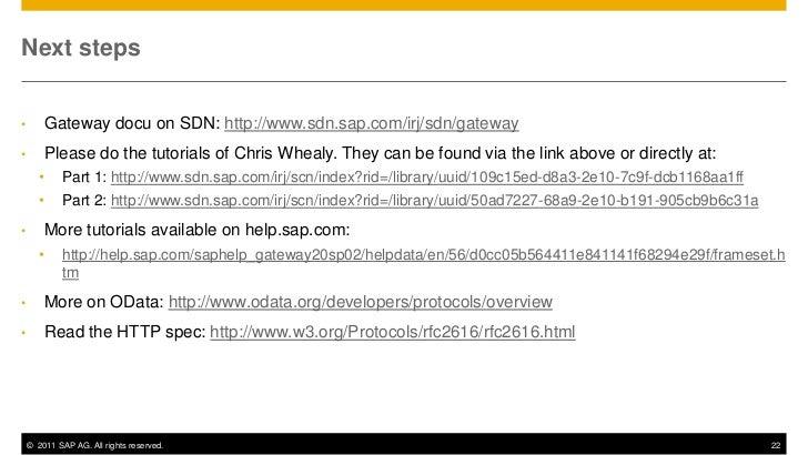 Next steps•       Gateway docu on SDN: http://www.sdn.sap.com/irj/sdn/gateway•       Please do the tutorials of Chris Whea...