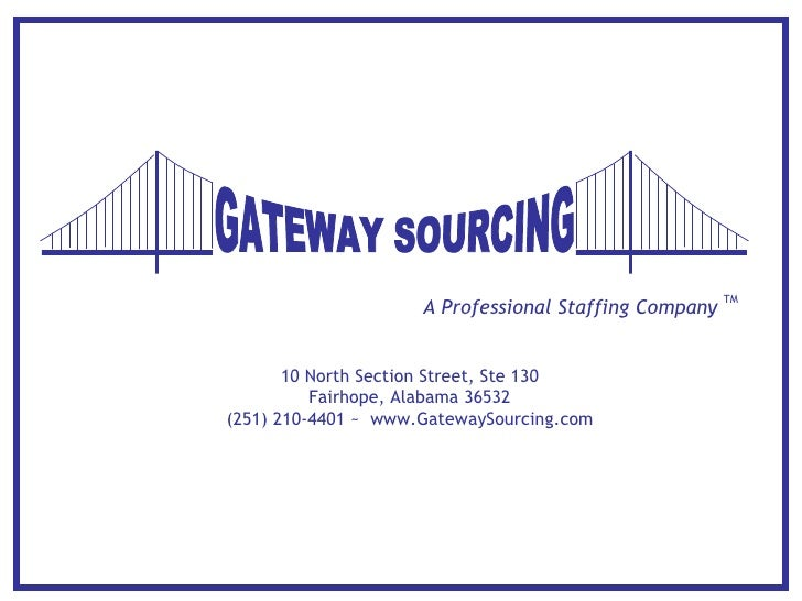 A Professional Staffing Company  TM 10 North Section Street, Ste 130 Fairhope, Alabama 36532 (251) 210-4401 ~  www.Gateway...