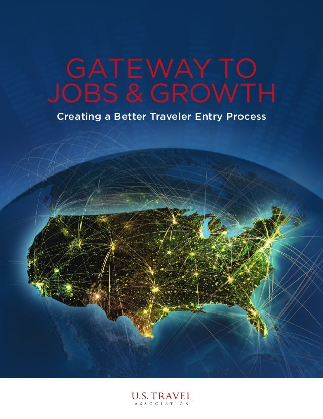Creating a Better Traveler Entry Process GATEWAY TO JOBS & GROWTH