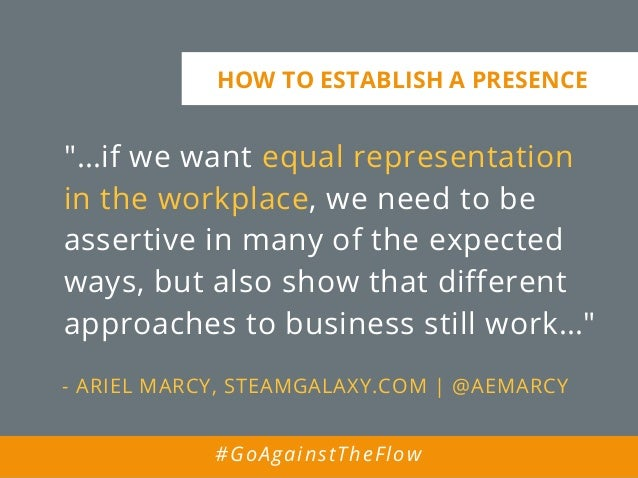 """""""…if we want equal representation in the workplace, we need to be assertive in many of the expected ways, but also show th..."""