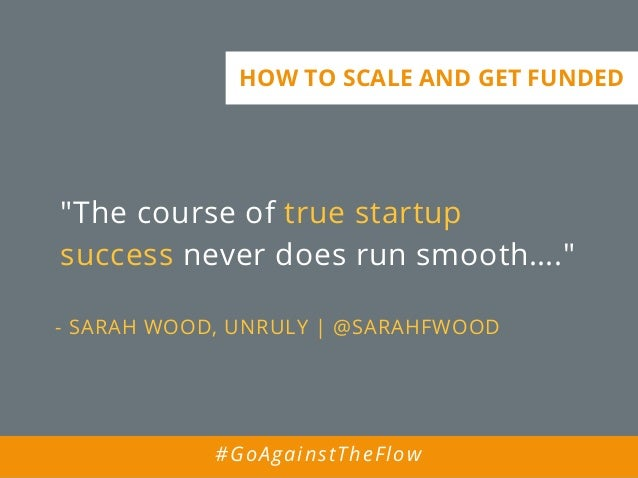 """""""The course of true startup success never does run smooth…."""" - SARAH WOOD, UNRULY 