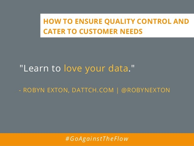 """""""Learn to love your data."""" - ROBYN EXTON, DATTCH.COM 