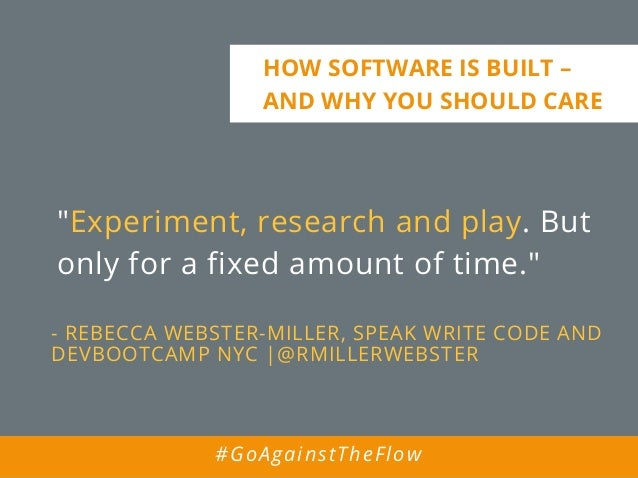 """""""Experiment, research and play. But only for a fixed amount of time."""" - REBECCA WEBSTER-MILLER, SPEAK WRITE CODE AND DEVBO..."""